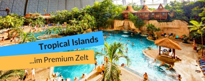 Tropical Islands im Premiumzelt